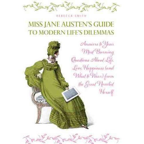 Miss Jane Austen's Guide to Modern Life's Dilemmas: Answers to Your Most...