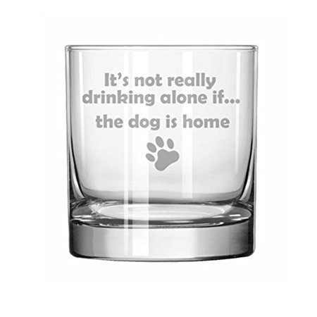 11 oz Rocks Whiskey Highball Glass Funny It's not really drinking alone if the dog is home (Funny Drinking Glasses)