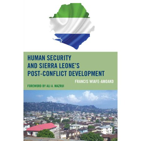 Human Security And Sierra Leones Post Conflict Development