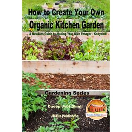 How To Create Your Own Organic Kitchen Garden A Newbie S