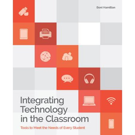 Integrating Technology in the Classroom : Tools to Meet the Need of Every