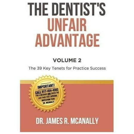 The Dentists Unfair Advantage  The 39 Key Tenets For Practice Success