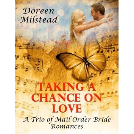 Taking a Chance On Love – a Trio of Mail Order Bride Romances - (The Note 2 Taking A Chance On Love)