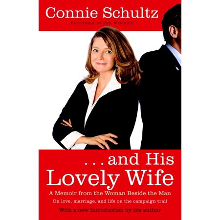 . . . And His Lovely Wife : A Campaign Memoir from the Woman Beside the