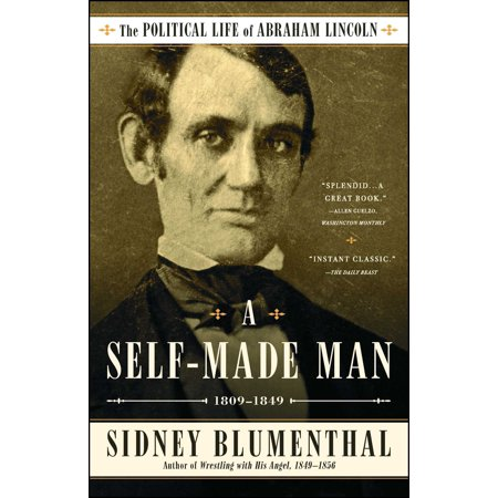 A Self-Made Man : The Political Life of Abraham Lincoln Vol. I,