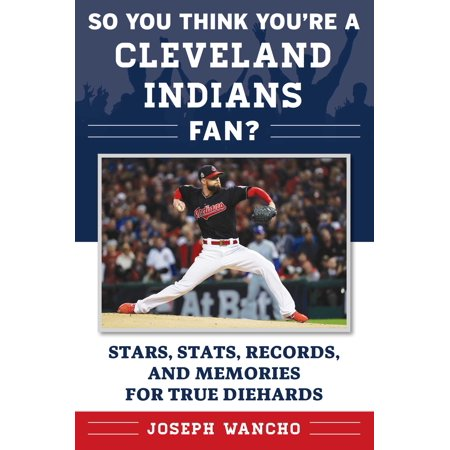 So You Think You're a Cleveland Indians Fan? : Stars, Stats, Records, and Memories for True Diehards