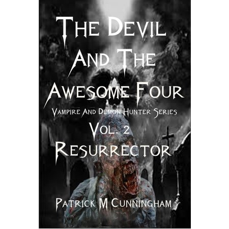 The Devil and the Awesome Four Vampire and Demon Hunter Series Vol.2 Resurrector New Adult Fiction That Kicks Ass! - eBook](Kickass Costumes)