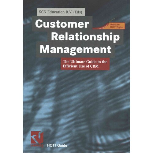 Customer Relationship Management: The Ultimate Guide to the Efficient Use of CRM