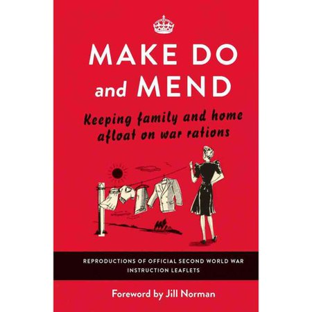 Make Do And Mend   Keeping Family And Home Afloat On War Rations