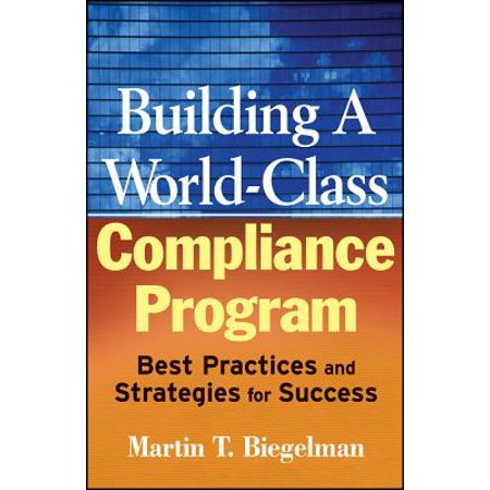 Building a World-Class Compliance Program : Best Practices and Strategies for (Hipo Program Best Practices)