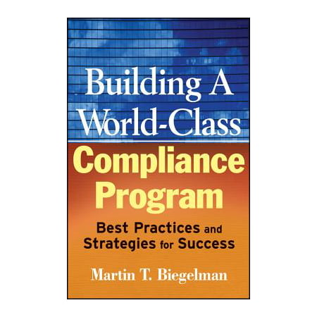 Building a World-Class Compliance Program : Best Practices and Strategies for