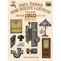 Sears, Roebuck Home Builder's Catalog : The Complete Illustrated 1910 Edition