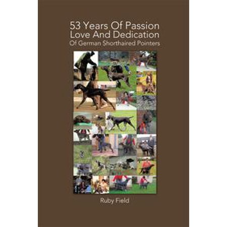 53 Years of Passion Love and Dedication of German Shorthaired Pointers - eBook