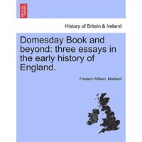 Domesday Book and Beyond : Three Essays in the Early History of England.