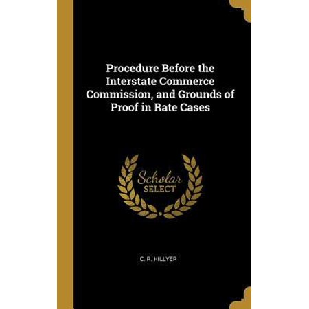 Procedure Before the Interstate Commerce Commission, and Grounds of Proof in Rate Cases
