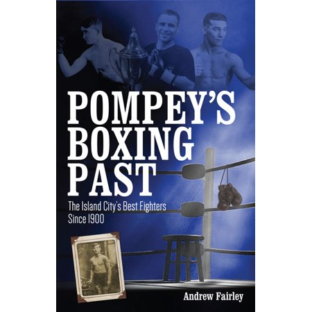 Pompey's Boxing Past : Some of the Best Fighters from the Island City Since