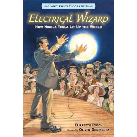 Electrical Wizard: Candlewick Biographies: How Nikola Tesla Lit Up the World (How To Cover Up Scratches)