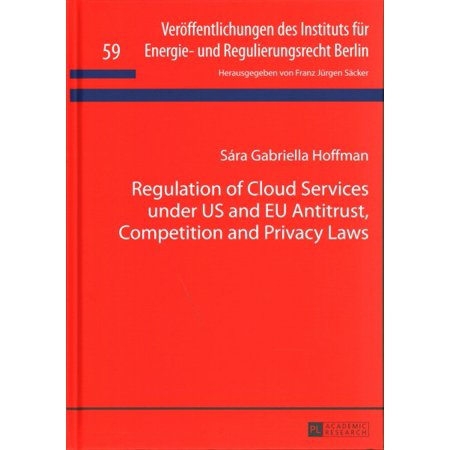 Regulation Of Cloud Services Under Us And Eu Antitrust  Competition And Privacy Laws