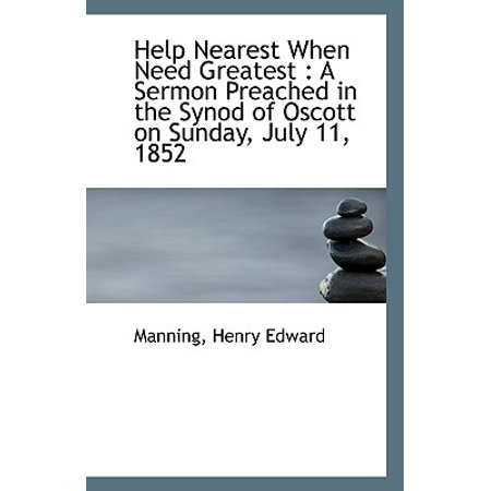 Help Nearest When Need Greatest : A Sermon Preached in the Synod of Oscott on Sunday, July 11, 1852