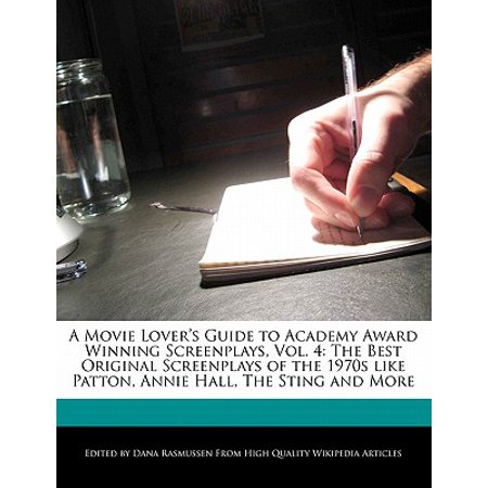 A Movie Lover's Guide to Academy Award Winning Screenplays, Vol. 4 : The Best Original Screenplays of the 1970s Like Patton, Annie Hall, the Sting and