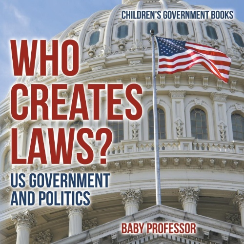 Who Creates Laws? Us Government and Politics Children's Government Books