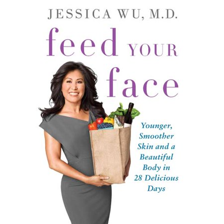 Feed Your Face  Younger  Smoother Skin And A Beautiful Body In 28 Delicious Days