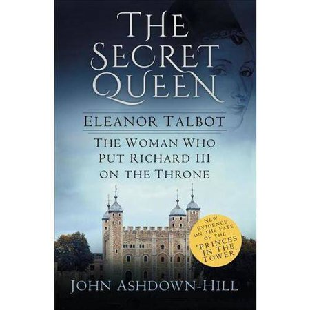 The Secret Queen  Eleanor Talbot  The Woman Who Put Richard Iii On The Throne