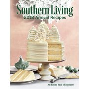 Southern Living 2018 Annual Recipes : An Entire Year of Cooking