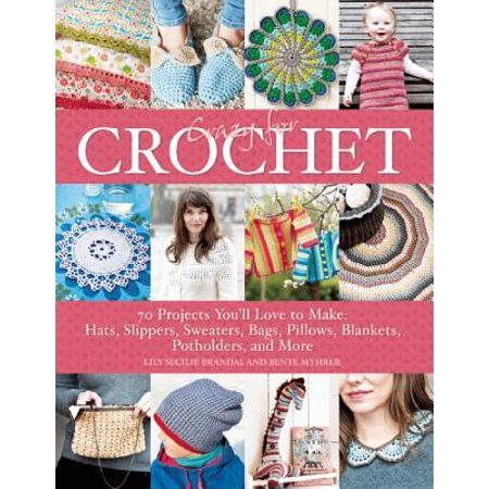 Crazy for Crochet : 70 Projects You'll Love to Make: Hats, Slippers, Sweaters, Bags, Pillows, Blankets, Potholders, and More - Crazy Sweater Ideas