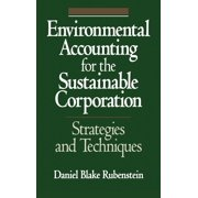 Environmental Accounting for the Sustainable Corporation : Strategies and Techniques (Hardcover)