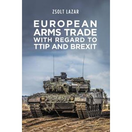 European Arms Trade With Regard to TTIP and Brexit - - European Arms