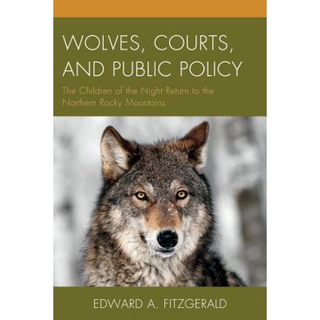 Wolves, Courts, and Public Policy : The Children of the Night Return to the Northern Rocky