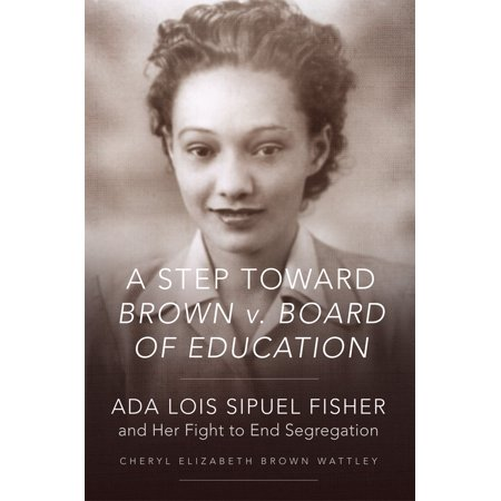 A Step toward Brown v. Board of Education : Ada Lois Sipuel Fisher and Her Fight to End (Brown V Board Of Education Doll Test)
