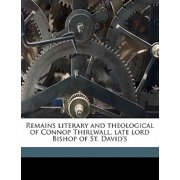 Remains Literary and Theological of Connop Thirlwall, Late Lord Bishop of St. David's