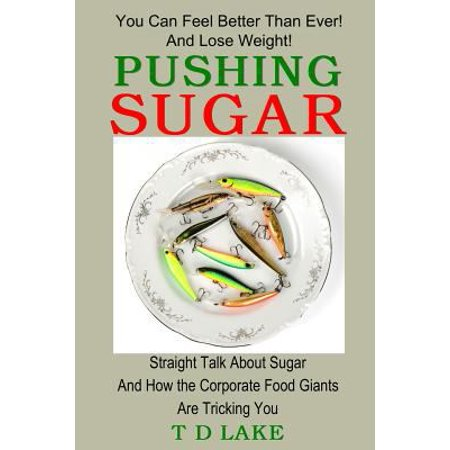 Pushing Sugar  Straight Talk About Sugar And How The Corporate Food Giants Are Tricking You