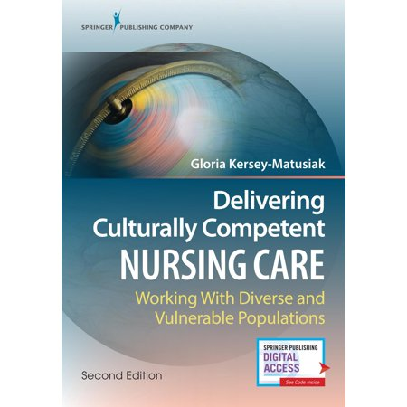 Delivering Culturally Competent Nursing Care, Second Edition: : Working with Diverse and Vulnerable