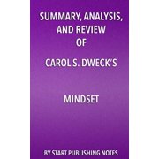 Summary, Analysis, and Review of Carol S. Dweck's Mindset : The New Psychology of Success
