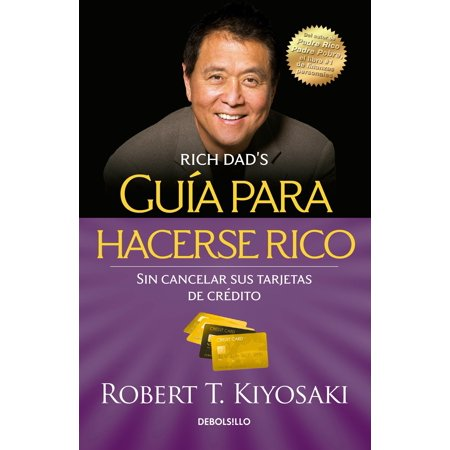 Guía para hacerse rico sin cancelar sus tarjetas de crédito /  Rich Dad's Guide to Becoming Rich Without Cutting Up Your Credit