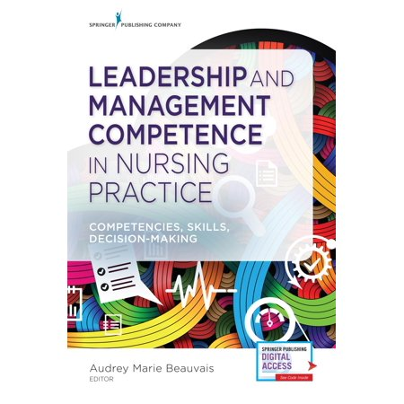 Leadership and Management Competence in Nursing Practice : Competencies, Skills,