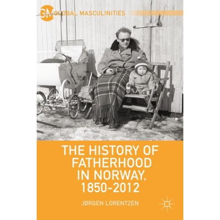 The History of Fatherhood in Norway, 1850-2012