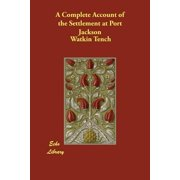 A Complete Account of the Settlement at Port Jackson (Paperback)