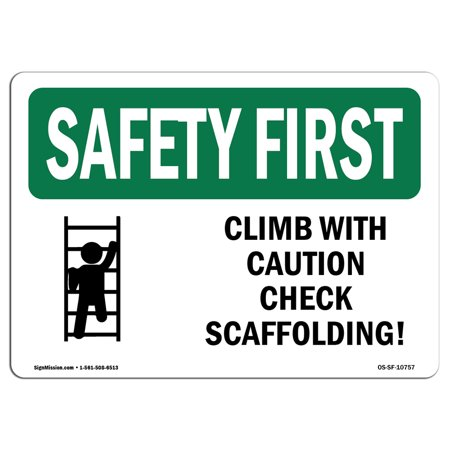 - OSHA SAFETY FIRST Sign - Climb With Caution Check Scaffolding!  | Choose from: Aluminum, Rigid Plastic or Vinyl Label Decal | Protect Your Business, Work Site, Warehouse & Shop Area |  Made in the US