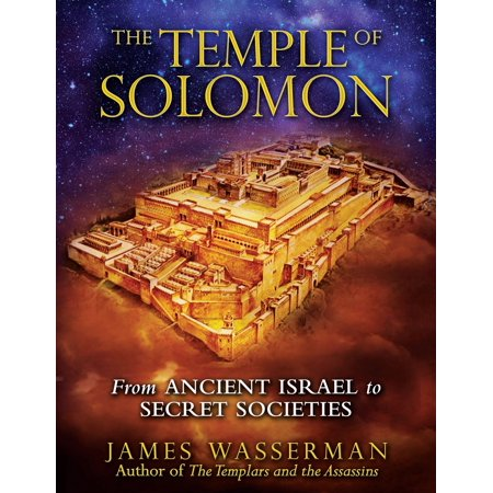 The Temple of Solomon : From Ancient Israel to Secret