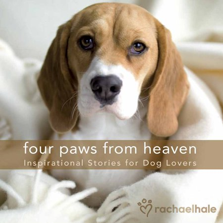 Four Paws from Heaven Gift Edition : Inspirational Stories for Dog Lovers ()