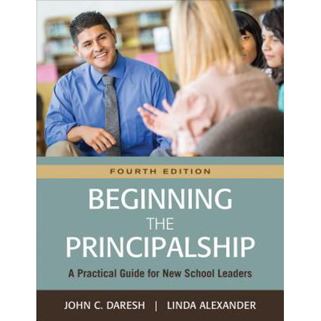 Beginning the Principalship : A Practical Guide for New School Leaders