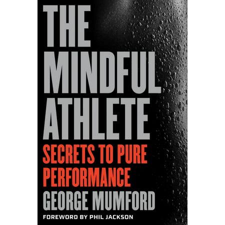The Mindful Athlete : Secrets to Peak Performance