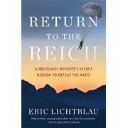 Return to the Reich : A Holocaust Refugees Secret Mission to Defeat the Nazis