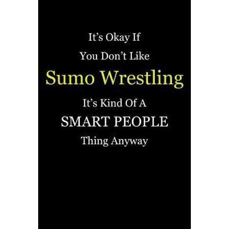 Cheap Sumo Wrestling Suits (It's Okay If You Don't Like Sumo Wrestling It's Kind of a Smart People Thing Anyway: Blank Lined Notebook Journal)