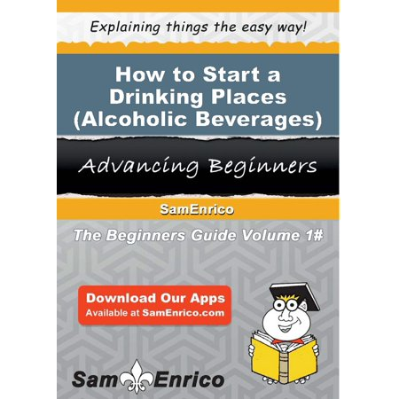 How to Start a Drinking Places (Alcoholic Beverages) Business - eBook (Halloween Beverages Alcoholic)