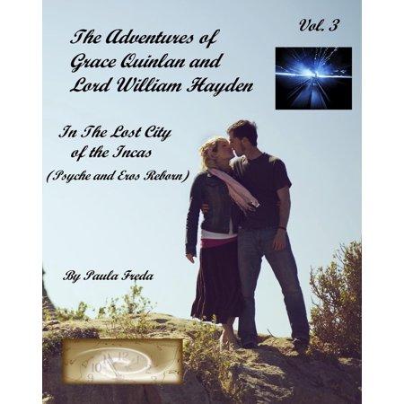 The Adventures of Grace Quinlan and Lord William Hayden In the Lost City of the Incas (Psyche and Eros Reborn) Volume 3 - eBook (William Haken)